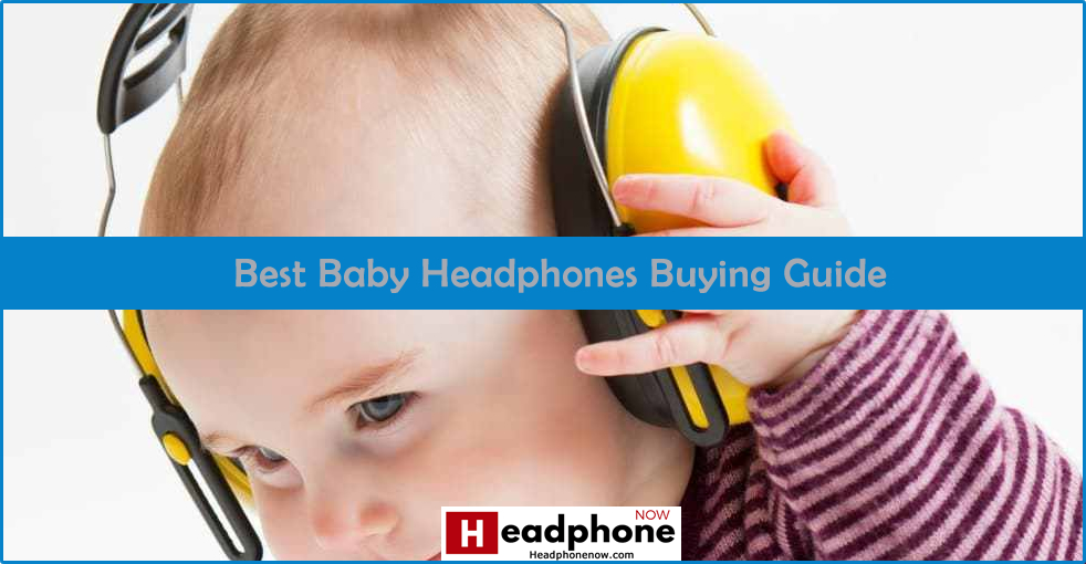 Best Baby Headphones Guide