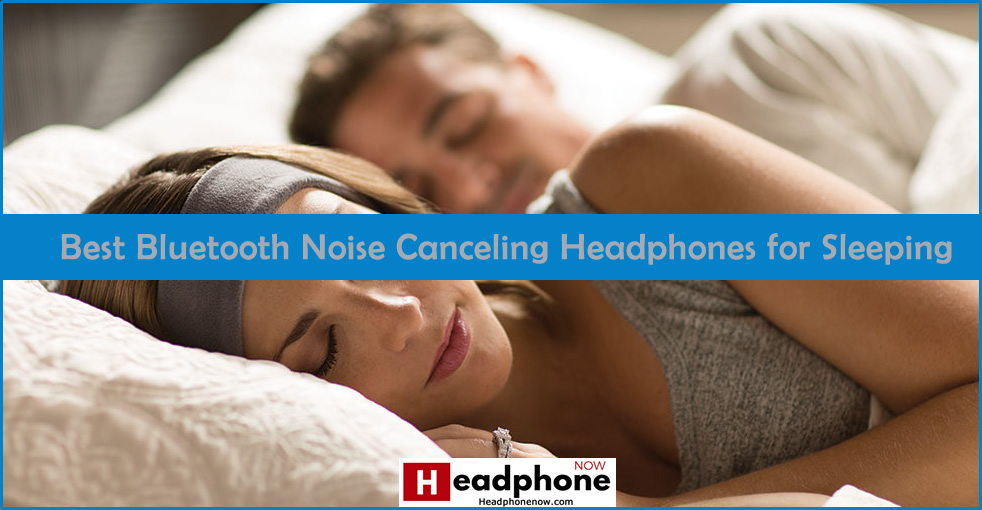 Best Bluetooth Noise Canceling Headphones for Sleeping