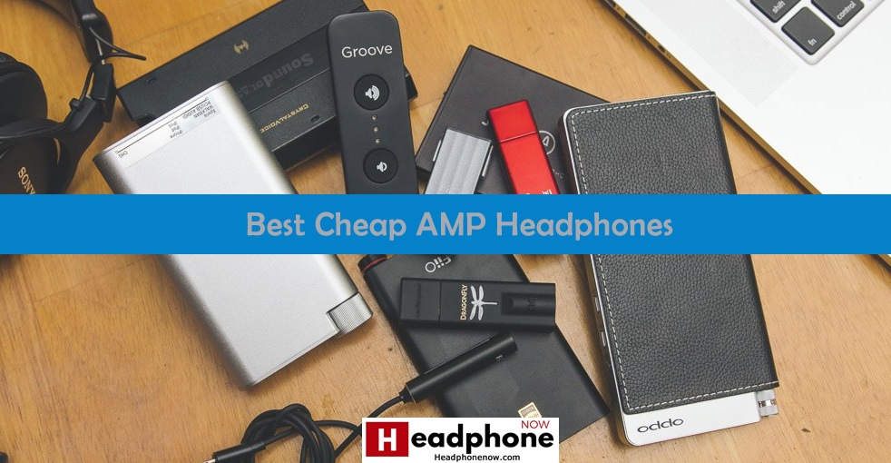 Best Cheap AMP Headphones