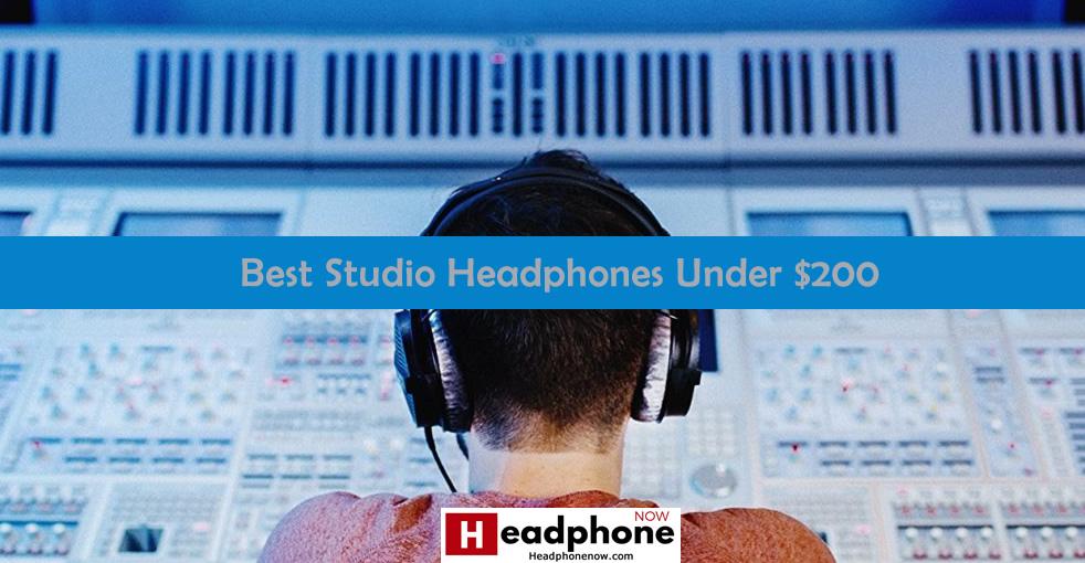 Top Studio Headphones Under $200